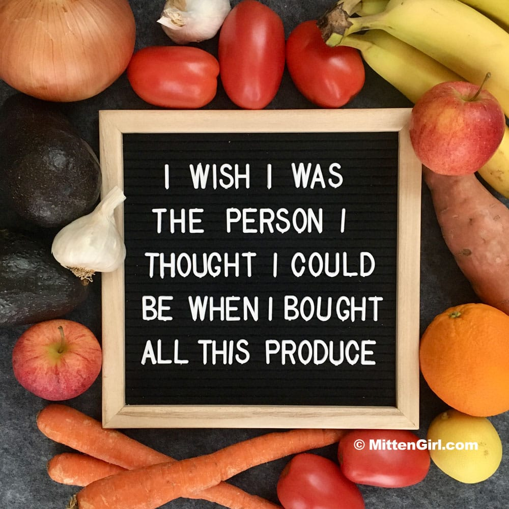 Letterboard saying I wish I was the person I thought I was when I bought all this produce.