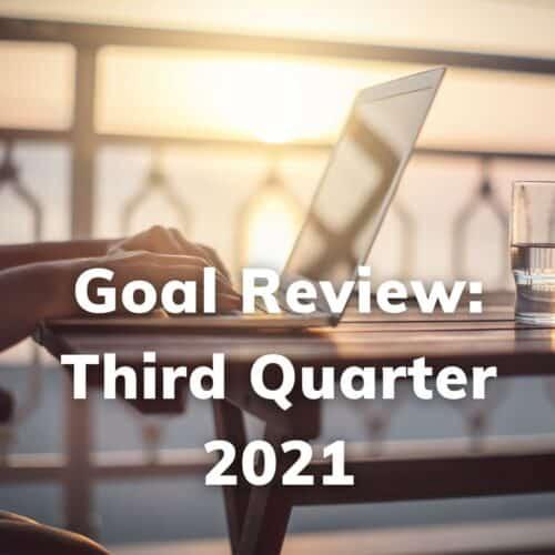 Third Quarter Goal Review 2021